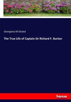 The True Life of Captain Sir Richard F. Burton