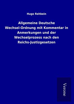 Allgemeine Deutsche Wechsel-Ordnung mit Kommentar in Anmerkungen und der Wechselprozess nach den Reichs-Justizgesetzen