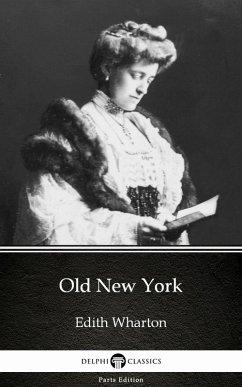 Old New York by Edith Wharton - Delphi Classics (Illustrated) (eBook, ePUB) - Edith Wharton