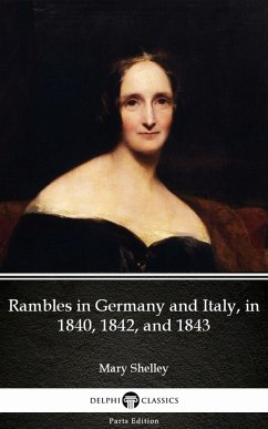 Rambles in Germany and Italy, in 1840, 1842, and 1843 by Mary Shelley - Delphi Classics (Illustrated) (eBook, ePUB)