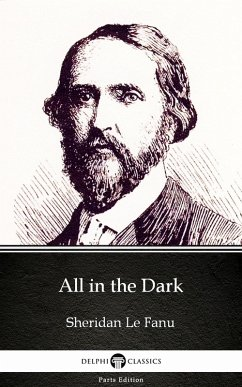 All in the Dark by Sheridan Le Fanu - Delphi Classics (Illustrated) (eBook, ePUB) - Sheridan Le Fanu