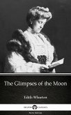 The Glimpses of the Moon by Edith Wharton - Delphi Classics (Illustrated) (eBook, ePUB)