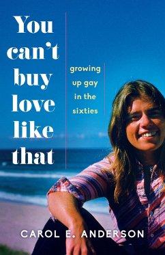 You Can't Buy Love Like That (eBook, ePUB) - Anderson, Carol E.