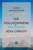 Die vollkommene Erlösung Jesu Christi (eBook, ePUB)