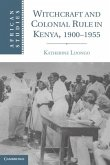 Witchcraft and Colonial Rule in Kenya, 1900-1955 (eBook, ePUB)