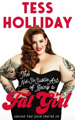 The Not So Subtle Art of Being a Fat Girl (eBook, ePUB) - Holliday, Tess