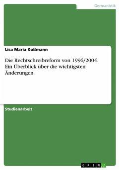 Die Rechtschreibreform von 1996/2004. Ein Überblick über die wichtigsten Änderungen (eBook, PDF) - Koßmann, Lisa Maria