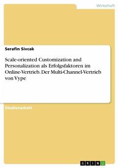 Scale-oriented Customization and Personalization als Erfolgsfaktoren im Online-Vertrieb. Der Multi-Channel-Vertrieb von Vype (eBook, PDF)