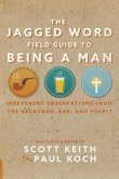 The Jagged Word Field Guide To Being A Man (eBook, ePUB)