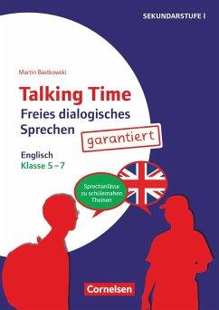 Talking Time Klasse 5-7 - Freies dialogisches Sprechen garantiert! - Englisch - Bastkowski, Martin