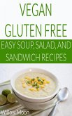 Vegan Gluten Free Easy Soup, Salad, and Sandwich Recipes (eBook, ePUB)