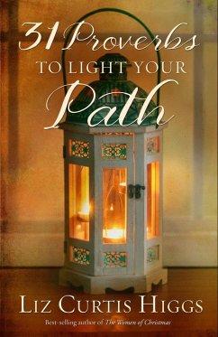 31 Proverbs to Light Your Path (eBook, ePUB) - Higgs, Liz Curtis