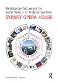 Participatory Culture and the Social Value of an Architectural Icon: Sydney Opera House (eBook, ePUB)