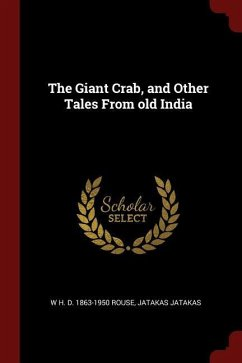 The Giant Crab, and Other Tales from Old India - Rouse, W. H. D. Jatakas, Jatakas