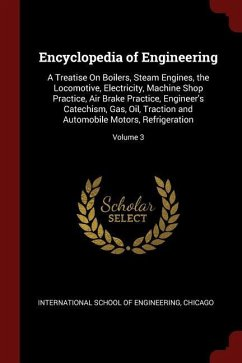 Encyclopedia of Engineering: A Treatise on Boilers, Steam Engines, the Locomotive, Electricity, Machine Shop Practice, Air Brake Practice, Engineer