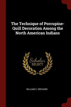 The Technique of Porcupine-Quill Decoration Among the North American Indians