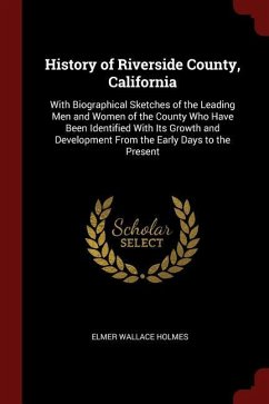 History of Riverside County, California: With Biographical Sketches of the Leading Men and Women of the County Who Have Been Identified with Its Growt