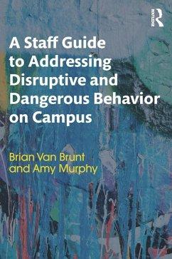 A Staff Guide to Addressing Disruptive and Dangerous Behavior on Campus (eBook, PDF)