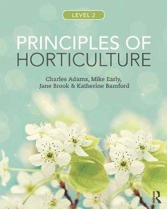 Principles of Horticulture: Level 2 (eBook, ePUB) - Brook, Jane; Early, Mike; Bamford, Katherine; Adams, Charles