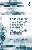 EU Enlargement, Region Building and Shifting Borders of Inclusion and Exclusion (eBook, PDF)