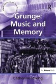 Grunge: Music and Memory (eBook, ePUB)