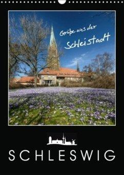 Grüße aus der Schleistadt Schleswig (Wandkalender 2018 DIN A3 hoch)