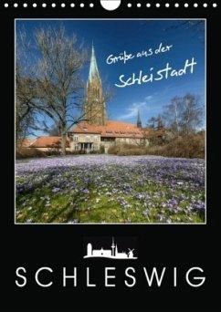 Grüße aus der Schleistadt Schleswig (Wandkalender 2018 DIN A4 hoch)