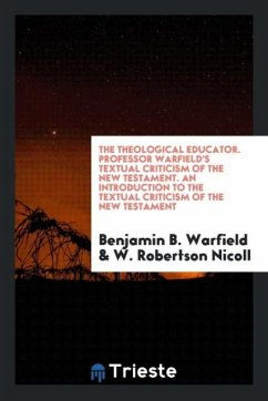 The Theological Educator. Professor Warfield's Textual Criticism of the New Testament. An Introduction to the Textual Criticism of the New Testament