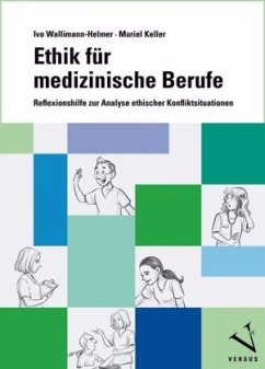 Ethik für medizinische Berufe - Wallimann-Helmer, Ivo; Keller, Muriel