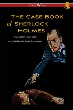The Case-Book of Sherlock Holmes (Wisehouse Classics Edition - With Original Illustrations) - Doyle, Conan Arthur