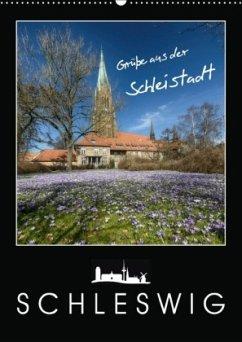 Grüße aus der Schleistadt Schleswig (Wandkalender 2018 DIN A2 hoch)