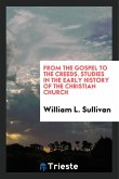 From the Gospel to the creeds; studies in the early history of the Christian church
