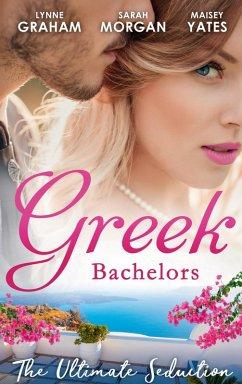Greek Bachelors: The Ultimate Seduction: The Petrakos Bride / One Night...Nine-Month Scandal / One Night to Risk it All (eBook, ePUB) - Graham, Lynne; Morgan, Sarah; Yates, Maisey