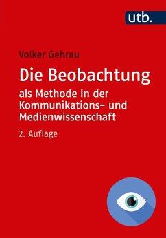 Die Beobachtung als Methode in der Kommunikations- und Medienwissenschaft (eBook, ePUB) - Gehrau, Volker