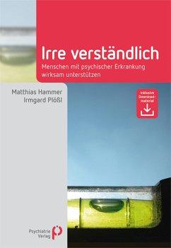 Irre Verständlich (eBook, ePUB) - Plößl, Irmgard; Hammer, Matthias