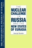 The International Politics of Eurasia: v. 6: The Nuclear Challenge in Russia and the New States of Eurasia (eBook, ePUB)