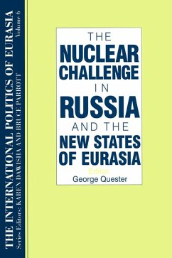 The International Politics of Eurasia: v. 6: The Nuclear Challenge in Russia and the New States of Eurasia (eBook, PDF)