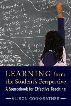 Learning from the Student's Perspective (eBook, ePUB) - Cook-Sather, Alison; Clarke, Brandon; Condon, Daniel; Cushman, Kathleen; Demetriou, Helen; Easton, Lois