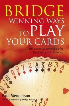 Bridge: Winning Ways to Play Your Cards (eBook, ePUB) - Mendelson, Paul