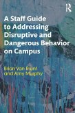 A Staff Guide to Addressing Disruptive and Dangerous Behavior on Campus (eBook, ePUB)