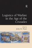 Logistics of Warfare in the Age of the Crusades (eBook, ePUB)