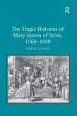 The Tragic Histories of Mary Queen of Scots, 1560-1690 (eBook, ePUB)