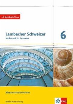 Lambacher Schweizer Mathematik. Klassenarbeitstrainer. Schülerheft mit Lösungen. Ausgabe Baden-Württemberg ab 2017. 6. Schuljahr