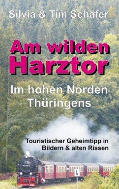 Am wilden Harztor: Im hohen Norden Thüringens - Schäfer, Silvia & Tim