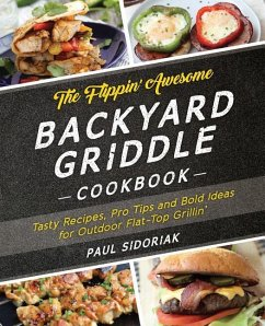 The Flippin´ Awesome Backyard Griddle Cookbook:...
