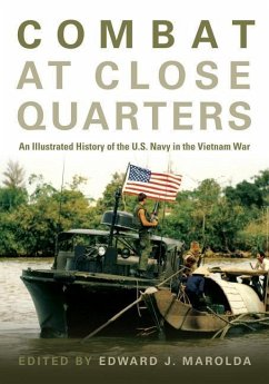 Combat at Close Quarters: An Illustrated History of the U.S. Navy in the Vietnam War - Marolda, Edward J.