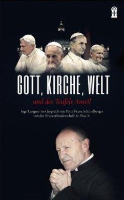 Gott, Kirche, Welt und des Teufels Anteil - Langner, Ingo; Schmidberger, Franz