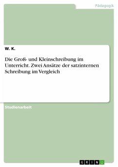 Die Groß- und Kleinschreibung im Unterricht. Zwei Ansätze der satzinternen Schreibung im Vergleich (eBook, PDF)