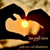 Das große Herz: Tägliche Meditationen für die innere Heilung (MP3-Download)