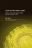 Look for the Union Label: History of the International Ladies' Garment Workers' Union (eBook, ePUB)